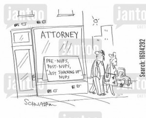 Attorney - Pre-nups, post-nups, just shacking up-nups.